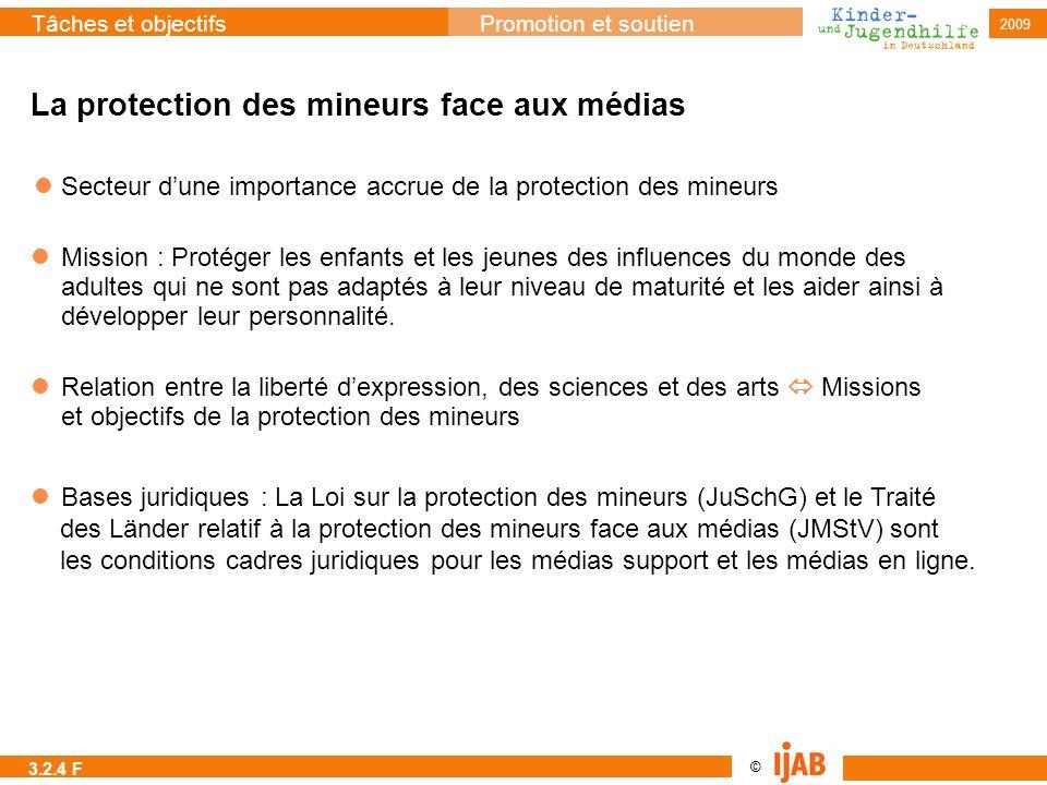 © Tâches et objectifsPromotion et soutien 2009 La protection des mineurs face aux médias Secteur dune importance accrue de la protection des mineurs M