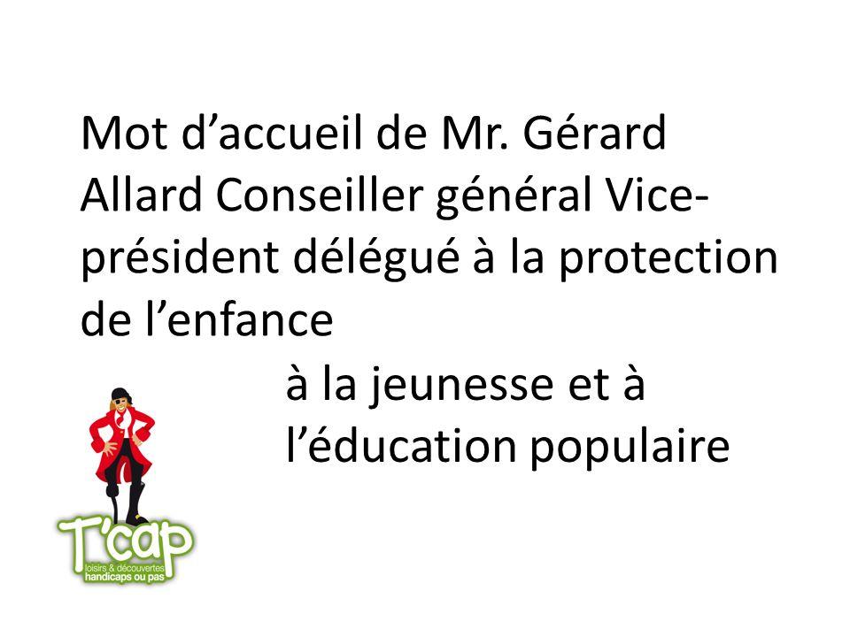 Mot daccueil de Mr. Gérard Allard Conseiller général Vice- président délégué à la protection de lenfance à la jeunesse et à léducation populaire