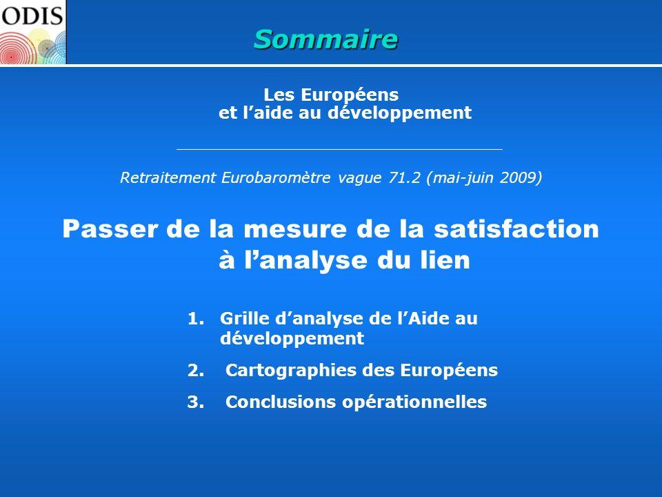 Sommaire Les Européens et laide au développement Retraitement Eurobaromètre vague 71.2 (mai-juin 2009) Passer de la mesure de la satisfaction à lanaly