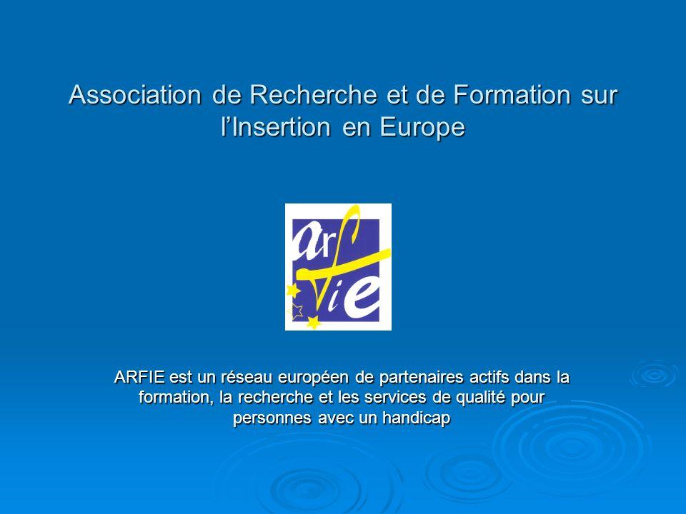 Association de Recherche et de Formation sur lInsertion en Europe ARFIE est un réseau européen de partenaires actifs dans la formation, la recherche e