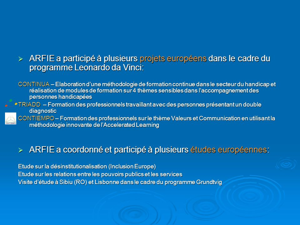 ARFIE a participé à plusieurs projets européens dans le cadre du programme Leonardo da Vinci: ARFIE a participé à plusieurs projets européens dans le