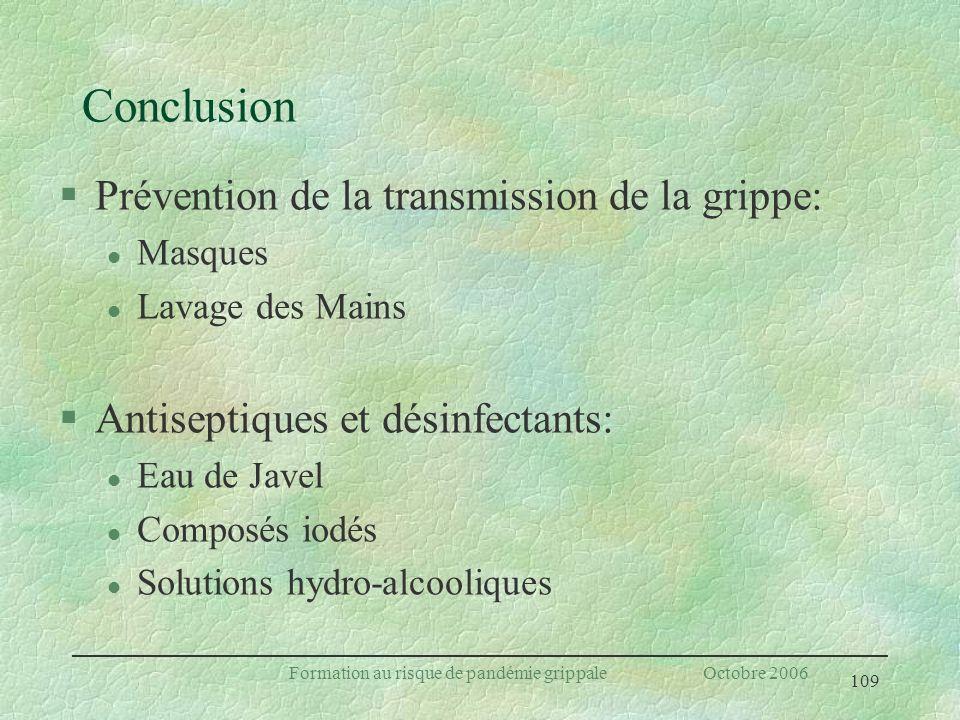 109 Formation au risque de pandémie grippale Octobre 2006 Conclusion §Prévention de la transmission de la grippe: l Masques l Lavage des Mains §Antise