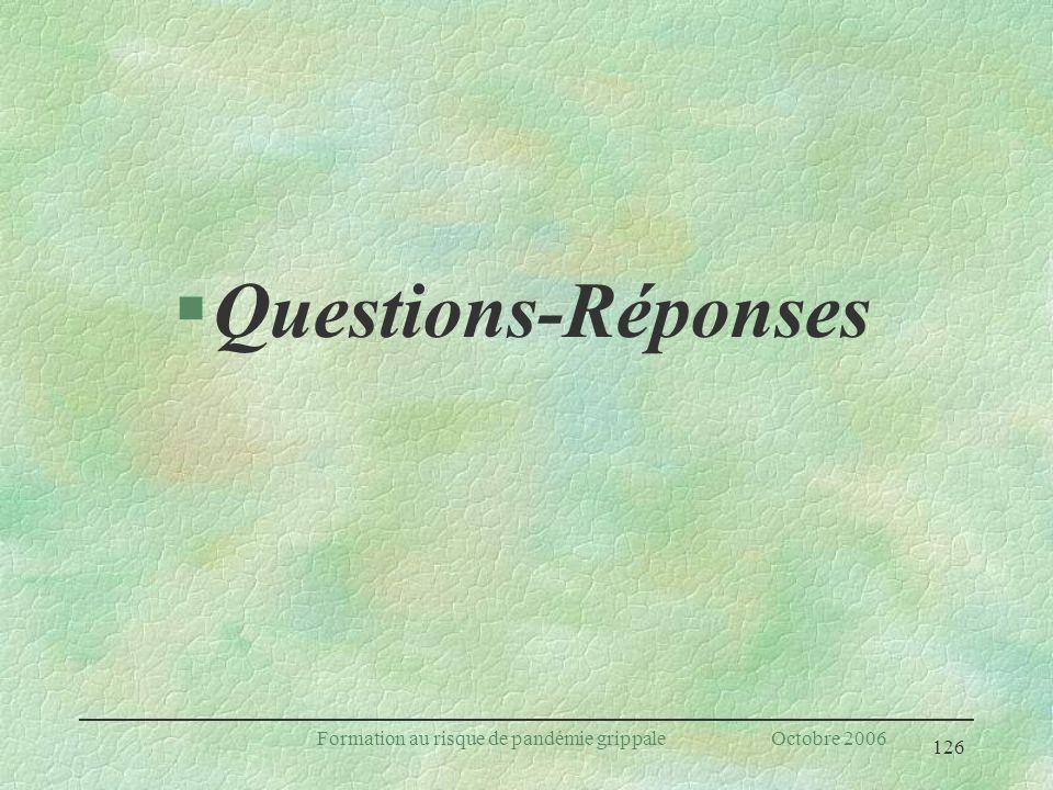 126 Formation au risque de pandémie grippale Octobre 2006 §Questions-Réponses