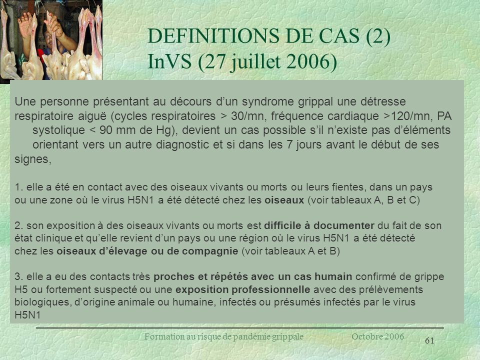 61 Formation au risque de pandémie grippale Octobre 2006 DEFINITIONS DE CAS (2) InVS (27 juillet 2006) Une personne présentant au décours dun syndrome