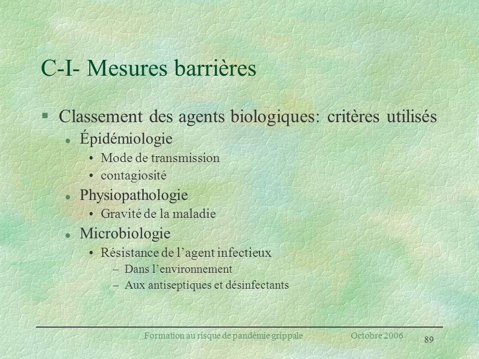 89 Formation au risque de pandémie grippale Octobre 2006 C-I- Mesures barrières §Classement des agents biologiques: critères utilisés l Épidémiologie