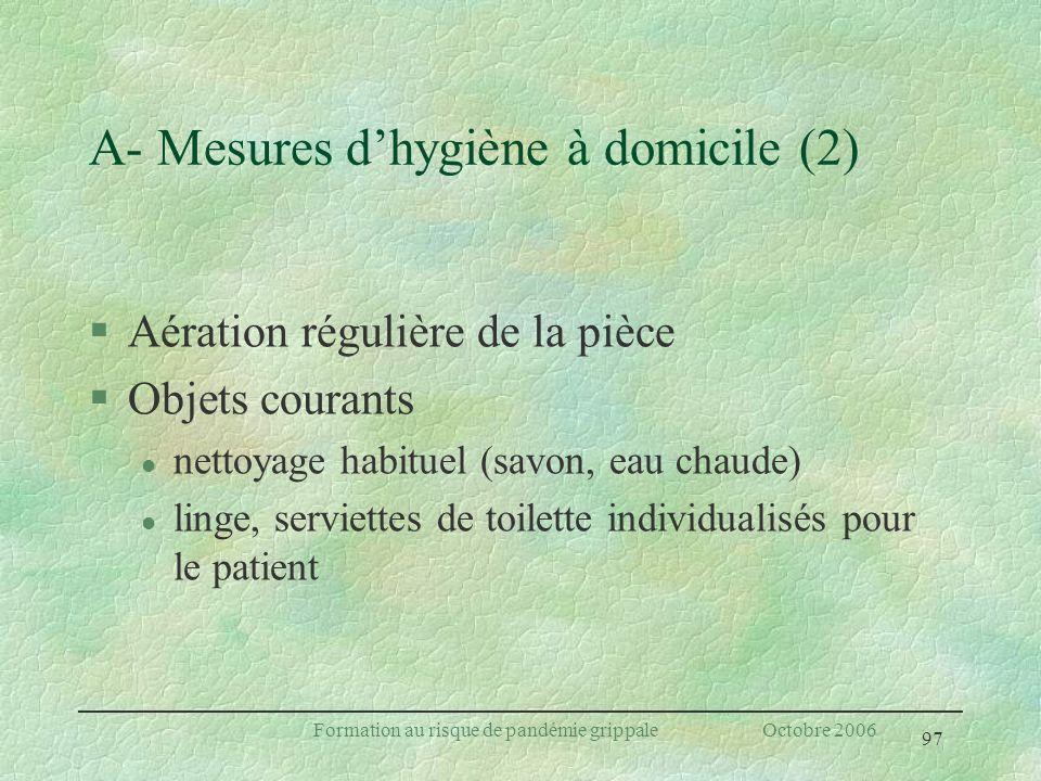 97 Formation au risque de pandémie grippale Octobre 2006 A- Mesures dhygiène à domicile (2) §Aération régulière de la pièce §Objets courants l nettoya