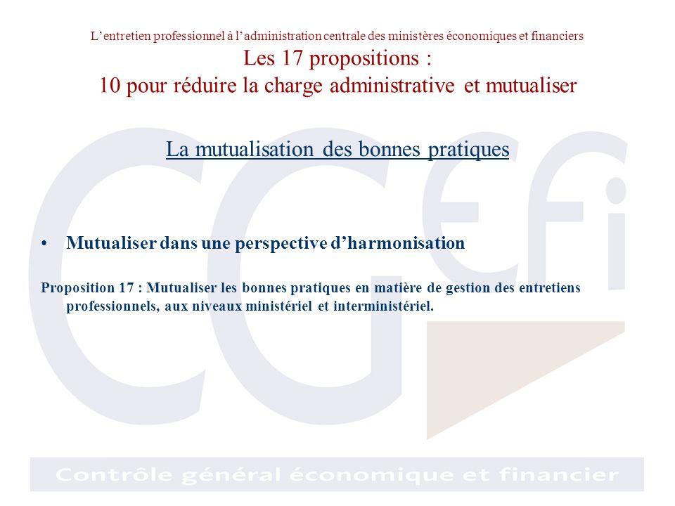 Lentretien professionnel à ladministration centrale des ministères économiques et financiers Les 17 propositions : 10 pour réduire la charge administr