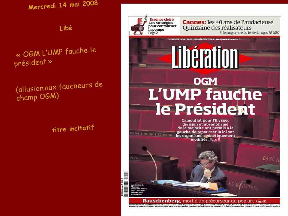 Mercredi 14 mai 2008 Libé « OGM LUMP fauche le président » (allusion aux faucheurs de champ OGM) titre incitatif