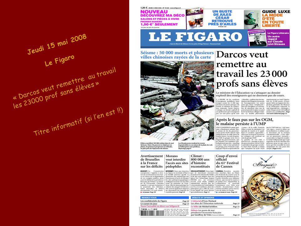 Jeudi 15 mai 2008 Le Figaro « Darcos veut remettre au travail les 23000 prof sans élèves » Titre informatif (si len est !!)