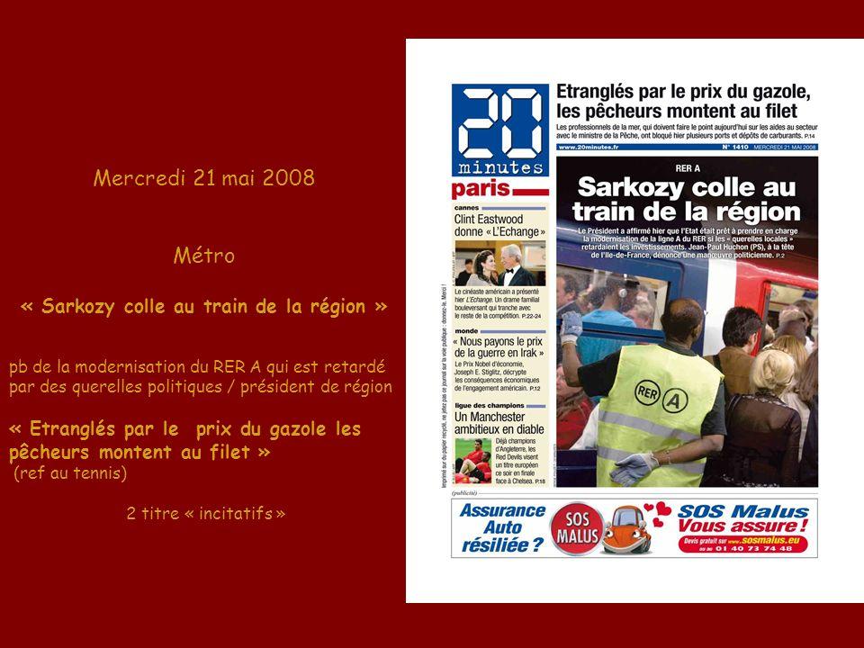 Mercredi 21 mai 2008 Métro « Sarkozy colle au train de la région » pb de la modernisation du RER A qui est retardé par des querelles politiques / prés