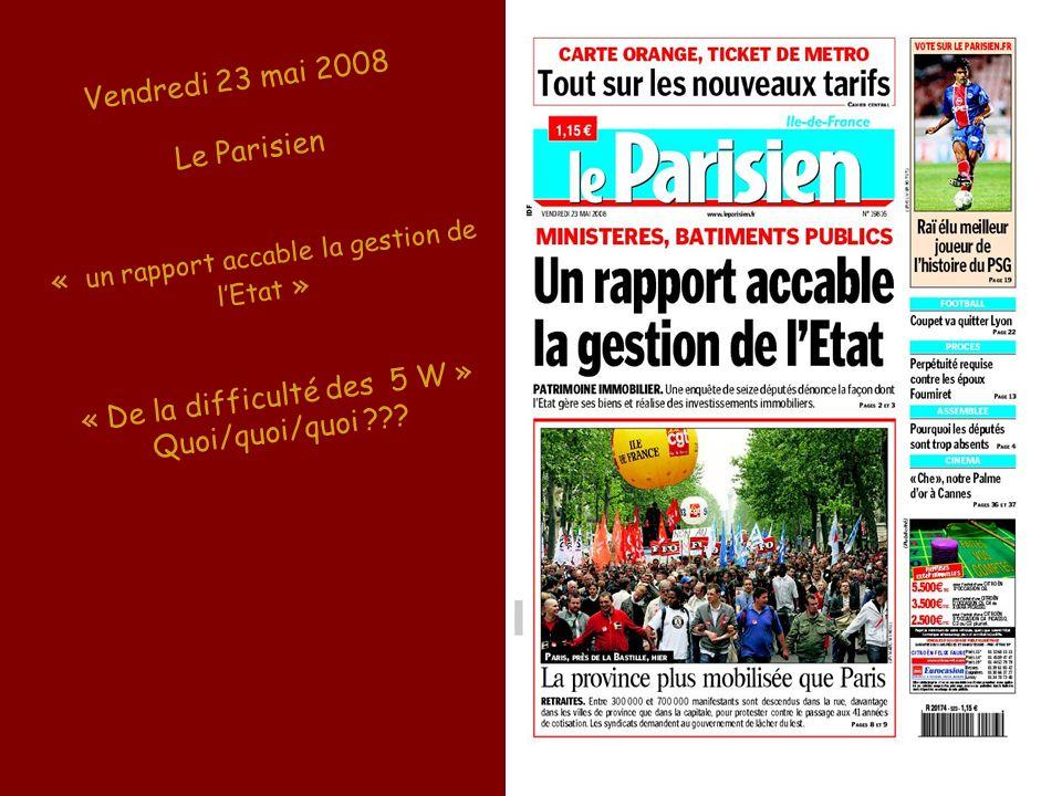 Vendredi 23 mai 2008 Le Parisien « un rapport accable la gestion de lEtat » « De la difficulté des 5 W » Quoi/quoi/quoi ???