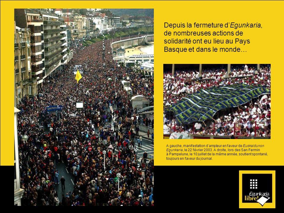 Depuis la fermeture dEgunkaria, de nombreuses actions de solidarité ont eu lieu au Pays Basque et dans le monde… A gauche, manifestation dampleur en f