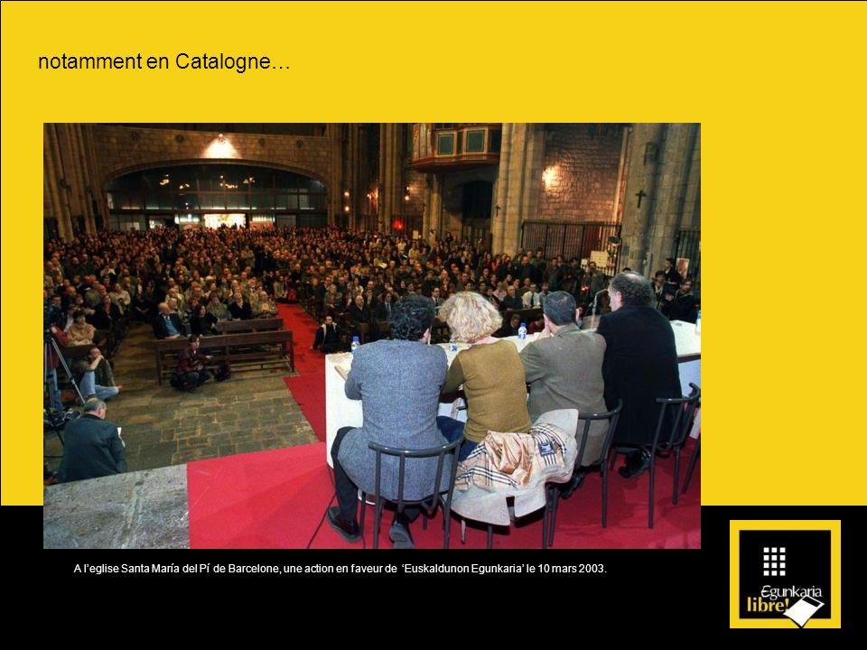 notamment en Catalogne… A leglise Santa María del Pí de Barcelone, une action en faveur de Euskaldunon Egunkaria le 10 mars 2003.
