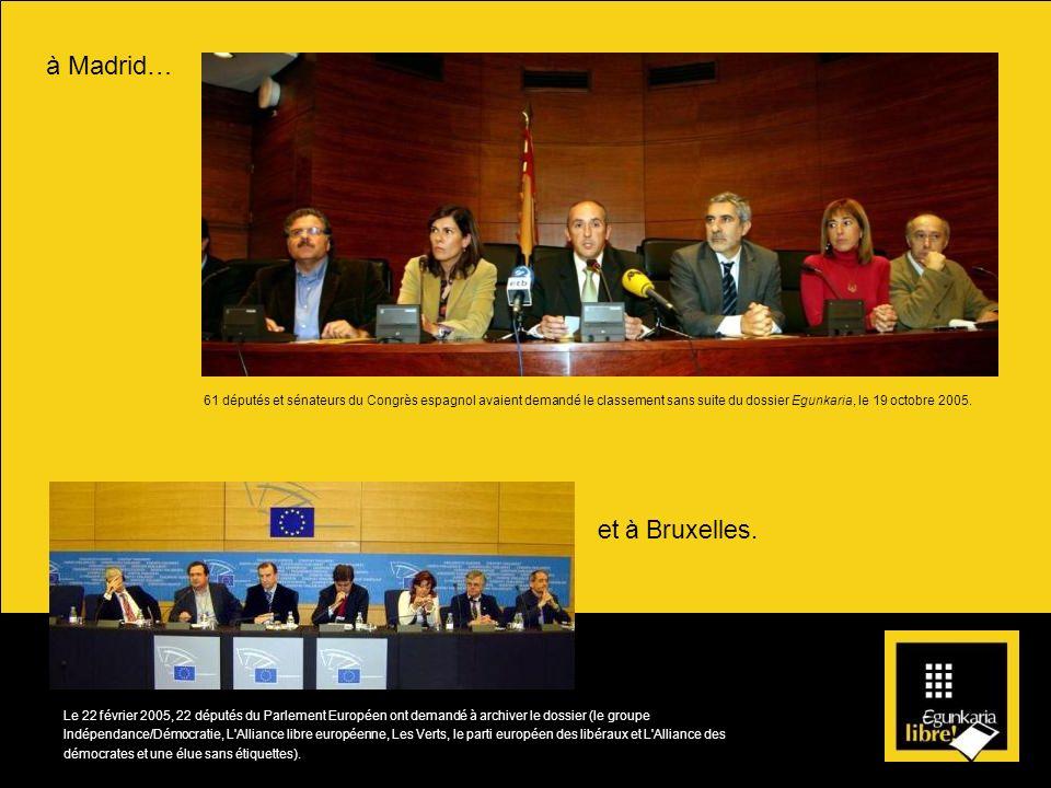 à Madrid… et à Bruxelles. Le 22 février 2005, 22 députés du Parlement Européen ont demandé à archiver le dossier (le groupe Indépendance/Démocratie, L