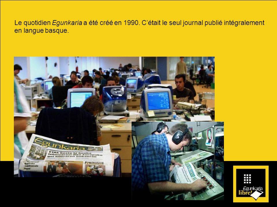 Le quotidien Egunkaria a été créé en 1990. Cétait le seul journal publié intégralement en langue basque.