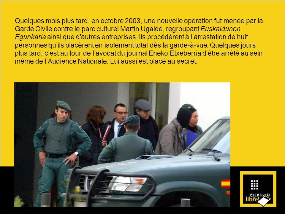 Quelques mois plus tard, en octobre 2003, une nouvelle opération fut menée par la Garde Civile contre le parc culturel Martin Ugalde, regroupant Euska