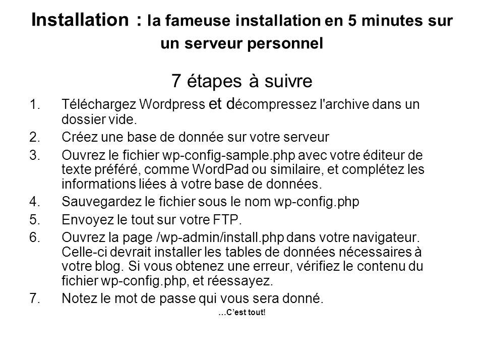 Installation : la fameuse installation en 5 minutes sur un serveur personnel 7 étapes à suivre 1.Téléchargez Wordpress et d écompressez l'archive dans