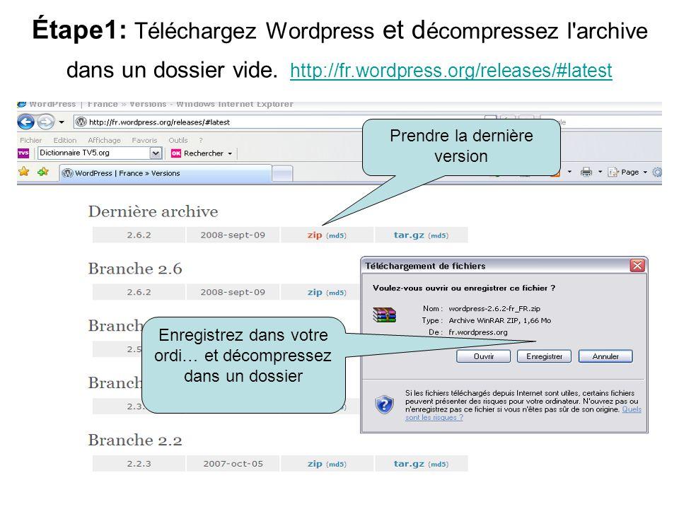 Étape1: Téléchargez Wordpress et d écompressez l'archive dans un dossier vide. http://fr.wordpress.org/releases/#latest http://fr.wordpress.org/releas