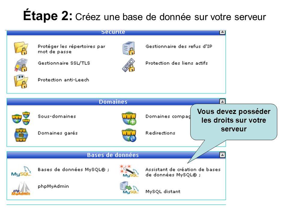 Étape 2: Créez une base de donnée sur votre serveur Vous devez posséder les droits sur votre serveur