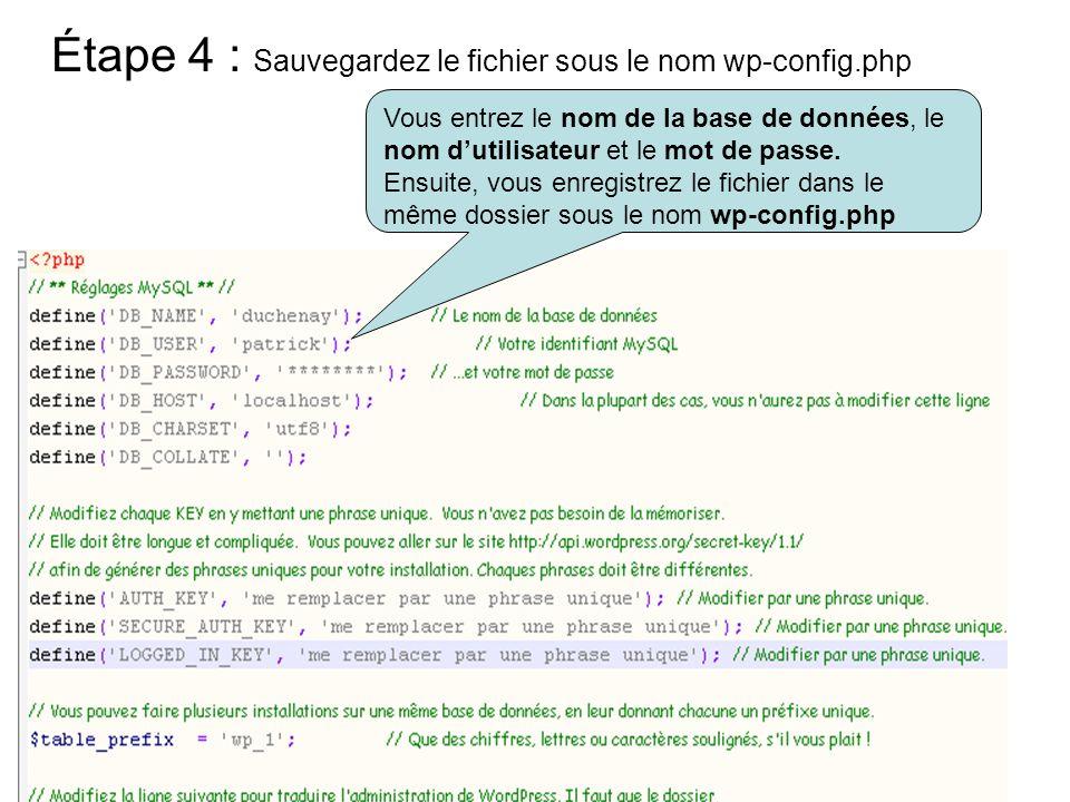 Étape 4 : Sauvegardez le fichier sous le nom wp-config.php Vous entrez le nom de la base de données, le nom dutilisateur et le mot de passe. Ensuite,