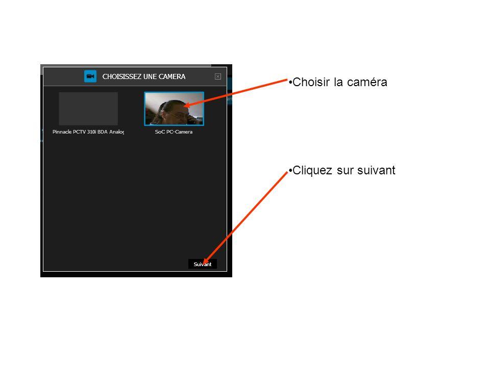Choisir la caméra Cliquez sur suivant