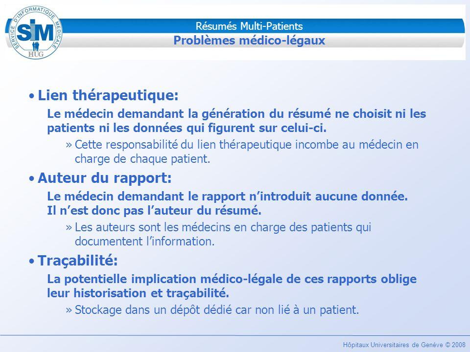 Hôpitaux Universitaires de Genève © 2008 Résumés Multi-Patients Problèmes médico-légaux Lien thérapeutique: Le médecin demandant la génération du résu