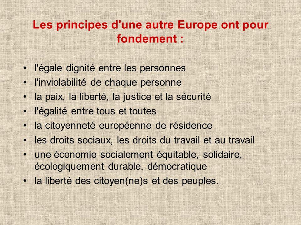 Les principes d'une autre Europe ont pour fondement : l'égale dignité entre les personnes l'inviolabilité de chaque personne la paix, la liberté, la j