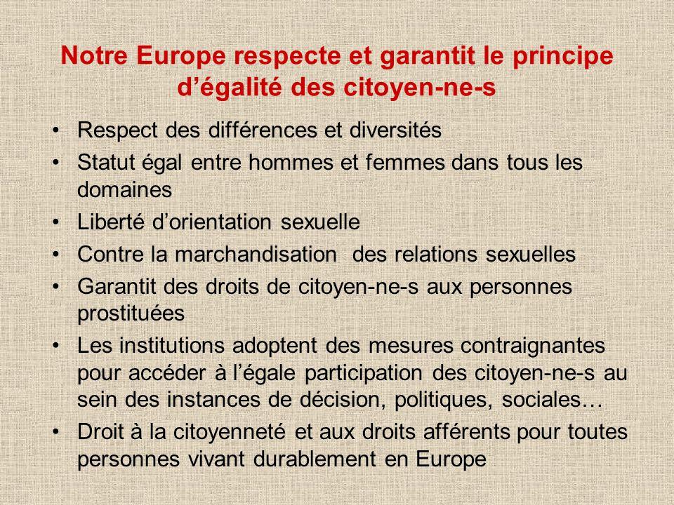 Notre Europe respecte et garantit le principe dégalité des citoyen-ne-s Respect des différences et diversités Statut égal entre hommes et femmes dans