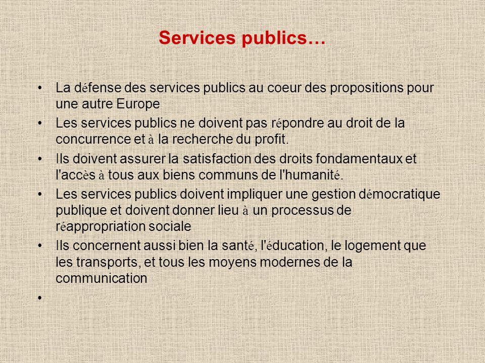 Services publics… La d é fense des services publics au coeur des propositions pour une autre Europe Les services publics ne doivent pas r é pondre au