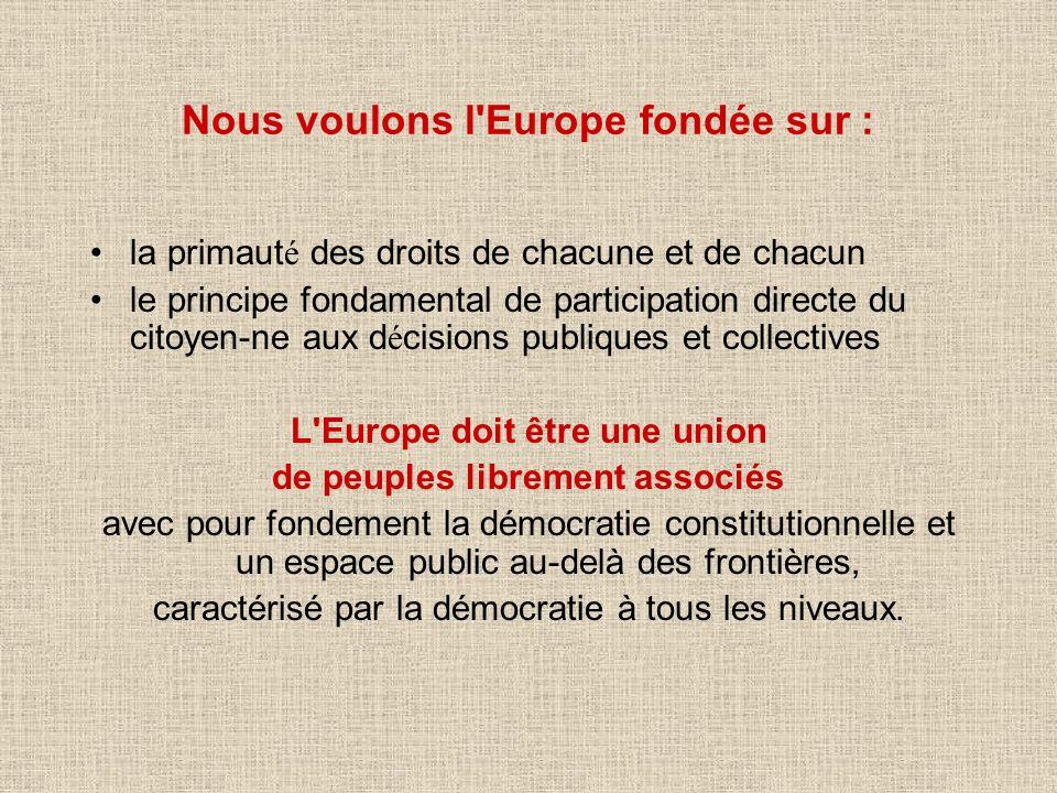 Nous voulons l'Europe fondée sur : la primaut é des droits de chacune et de chacun le principe fondamental de participation directe du citoyen-ne aux