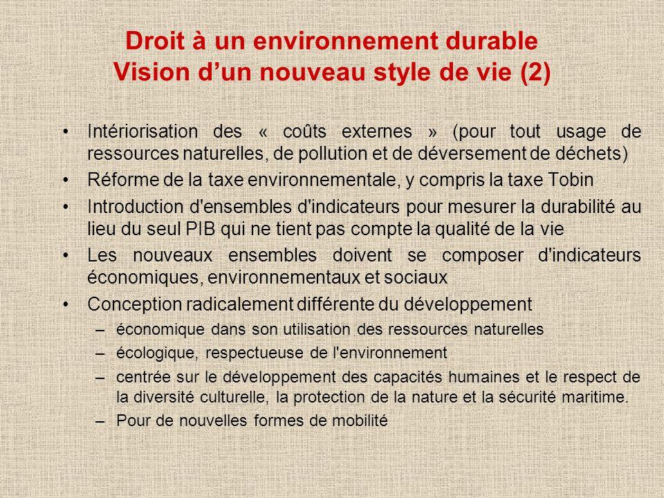 Droit à un environnement durable Vision dun nouveau style de vie (2) Intériorisation des « coûts externes » (pour tout usage de ressources naturelles,