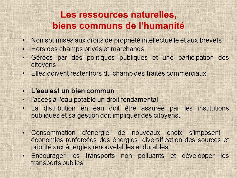 Les ressources naturelles, biens communs de lhumanité Non soumises aux droits de propriété intellectuelle et aux brevets Hors des champs privés et mar