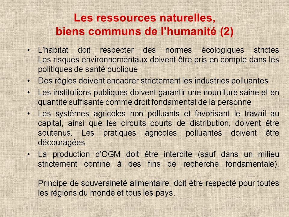 Les ressources naturelles, biens communs de lhumanité (2) L'habitat doit respecter des normes écologiques strictes Les risques environnementaux doiven