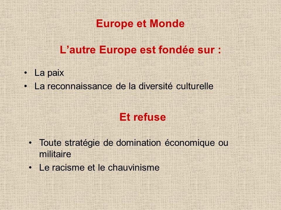 Europe et Monde Lautre Europe est fondée sur : La paix La reconnaissance de la diversité culturelle Et refuse Toute stratégie de domination économique
