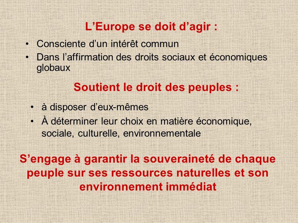 LEurope se doit dagir : Consciente dun intérêt commun Dans laffirmation des droits sociaux et économiques globaux Soutient le droit des peuples : à di