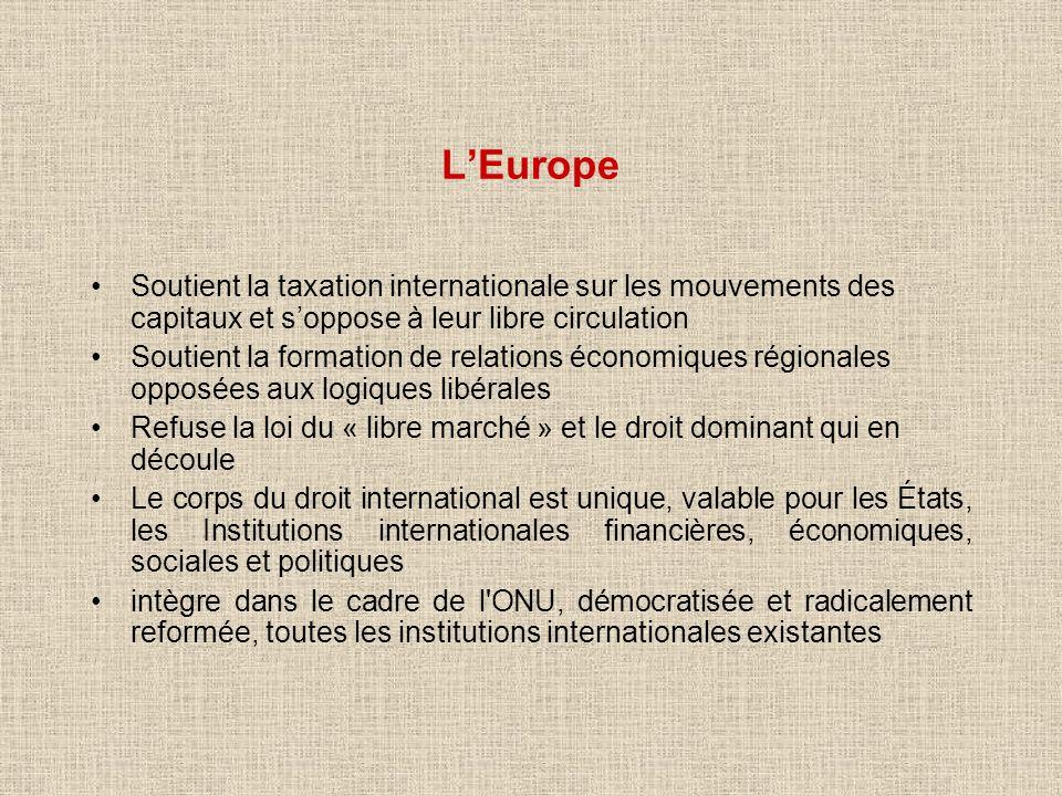 LEurope Soutient la taxation internationale sur les mouvements des capitaux et soppose à leur libre circulation Soutient la formation de relations éco