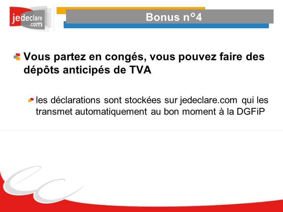 Bonus n°4 Vous partez en congés, vous pouvez faire des dépôts anticipés de TVA les déclarations sont stockées sur jedeclare.com qui les transmet autom
