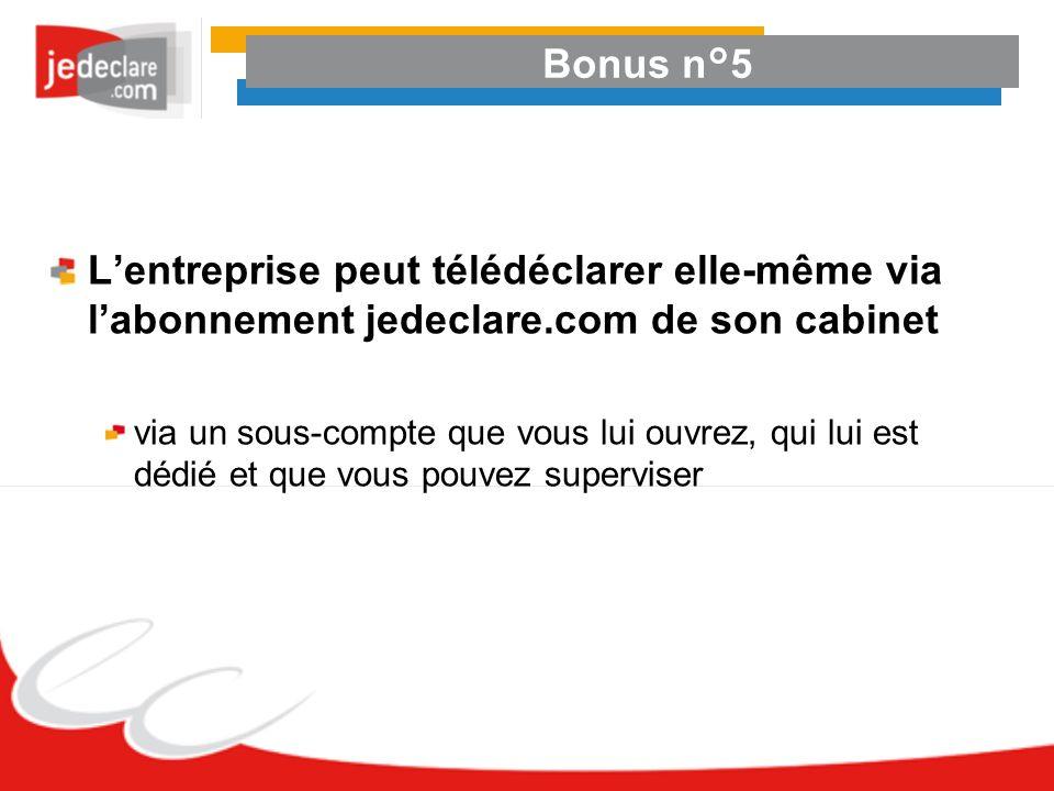 Bonus n°5 Lentreprise peut télédéclarer elle-même via labonnement jedeclare.com de son cabinet via un sous-compte que vous lui ouvrez, qui lui est déd