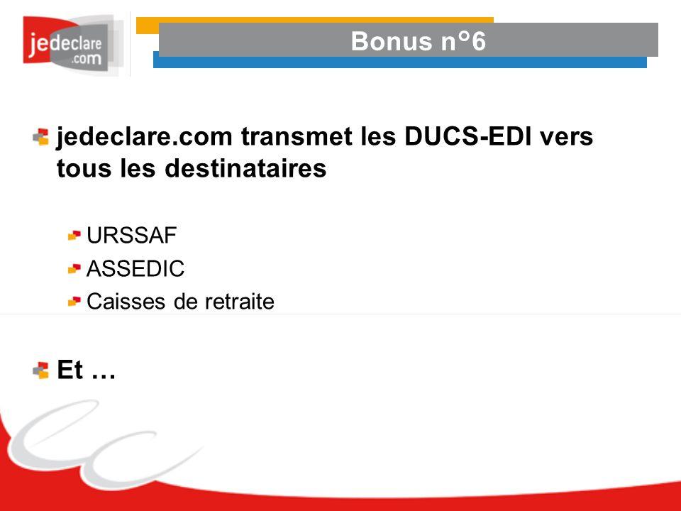 Bonus n°6 jedeclare.com transmet les DUCS-EDI vers tous les destinataires URSSAF ASSEDIC Caisses de retraite Et …