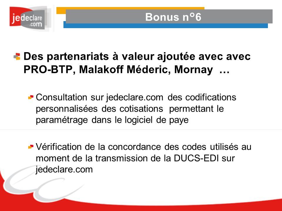 Bonus n°6 Des partenariats à valeur ajoutée avec avec PRO-BTP, Malakoff Méderic, Mornay … Consultation sur jedeclare.com des codifications personnalis