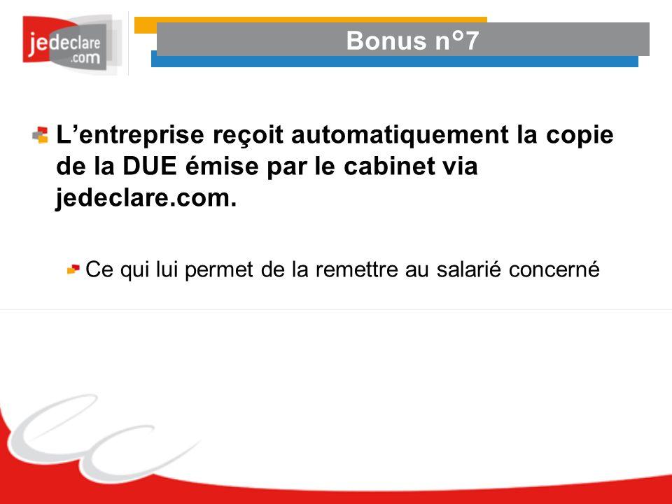 Bonus n°7 Lentreprise reçoit automatiquement la copie de la DUE émise par le cabinet via jedeclare.com. Ce qui lui permet de la remettre au salarié co