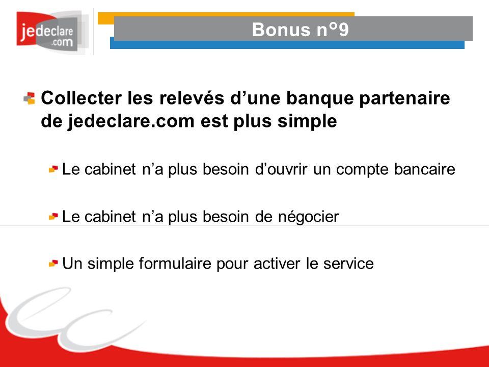 Bonus n°9 Collecter les relevés dune banque partenaire de jedeclare.com est plus simple Le cabinet na plus besoin douvrir un compte bancaire Le cabine