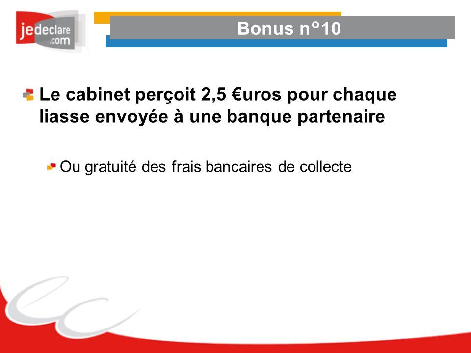 Bonus n°10 Le cabinet perçoit 2,5 uros pour chaque liasse envoyée à une banque partenaire Ou gratuité des frais bancaires de collecte