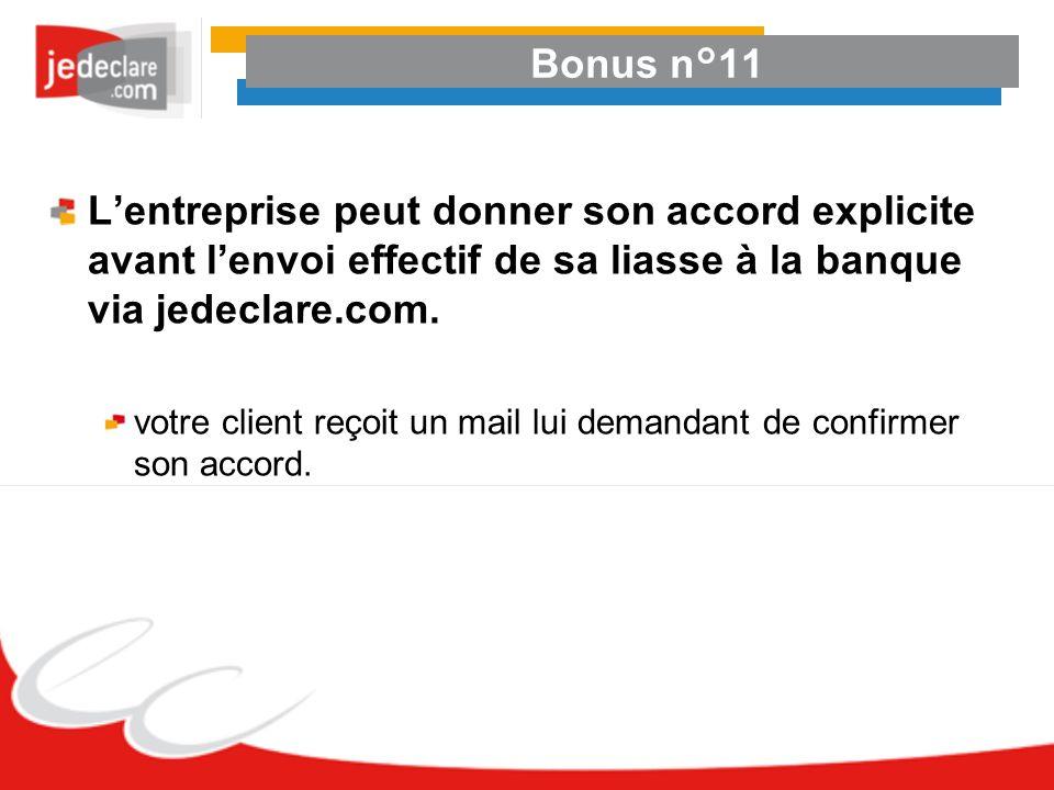 Bonus n°11 Lentreprise peut donner son accord explicite avant lenvoi effectif de sa liasse à la banque via jedeclare.com. votre client reçoit un mail