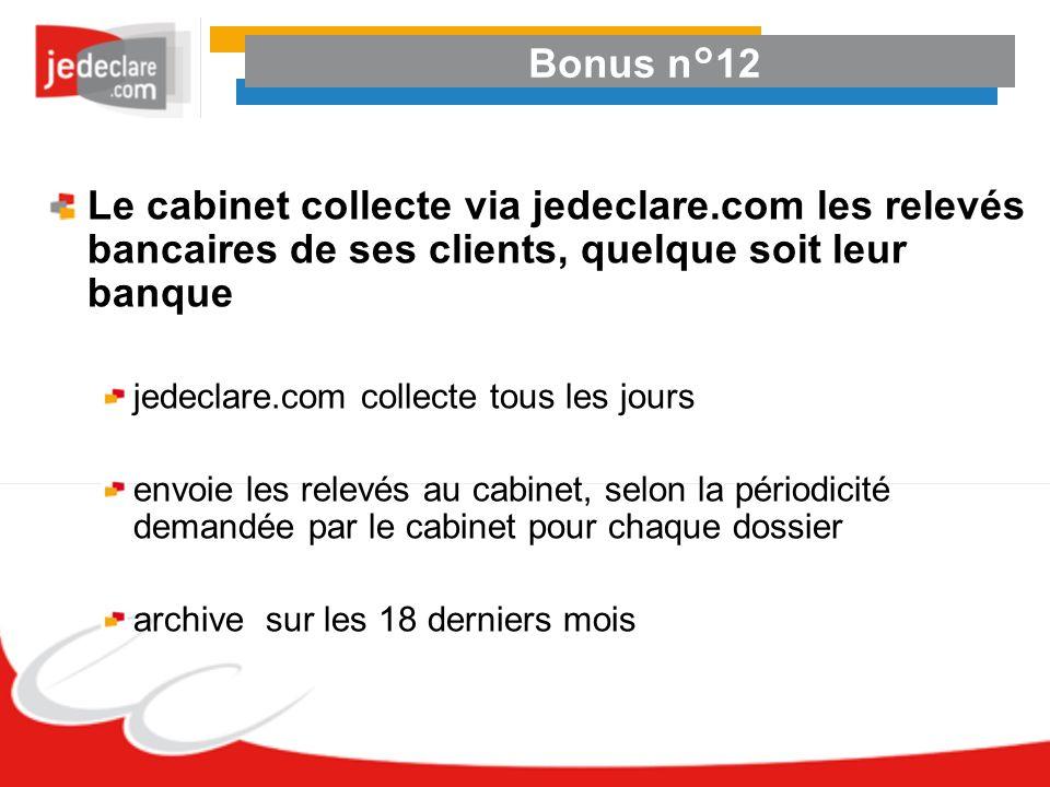Bonus n°12 Le cabinet collecte via jedeclare.com les relevés bancaires de ses clients, quelque soit leur banque jedeclare.com collecte tous les jours