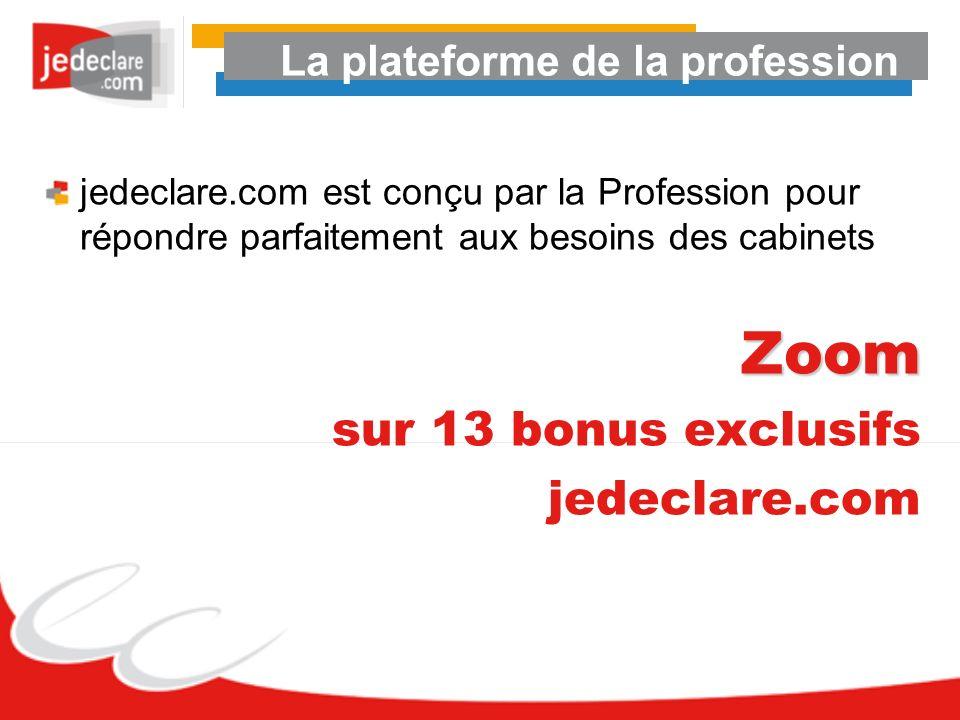 La plateforme de la profession jedeclare.com est conçu par la Profession pour répondre parfaitement aux besoins des cabinetsZoom sur 13 bonus exclusif