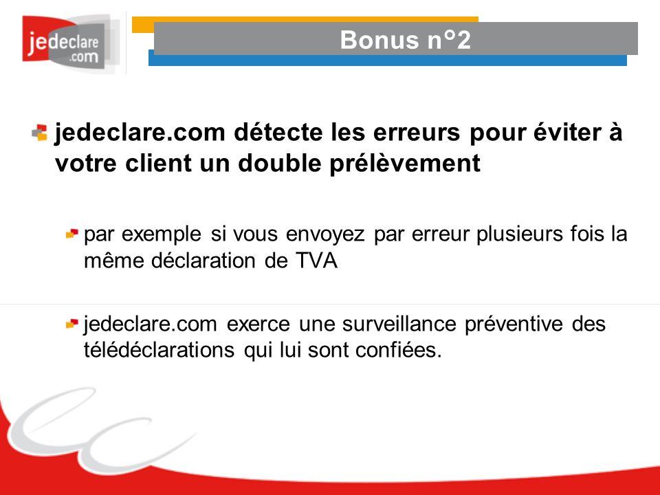 Bonus n°2 jedeclare.com détecte les erreurs pour éviter à votre client un double prélèvement par exemple si vous envoyez par erreur plusieurs fois la