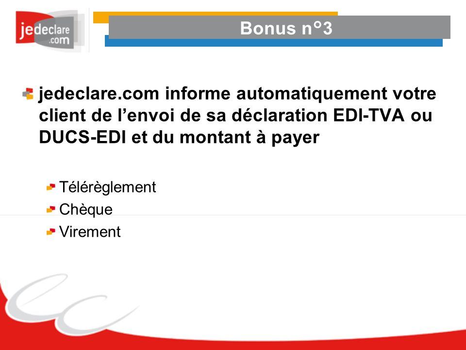 Bonus n°3 jedeclare.com informe automatiquement votre client de lenvoi de sa déclaration EDI-TVA ou DUCS-EDI et du montant à payer Télérèglement Chèqu