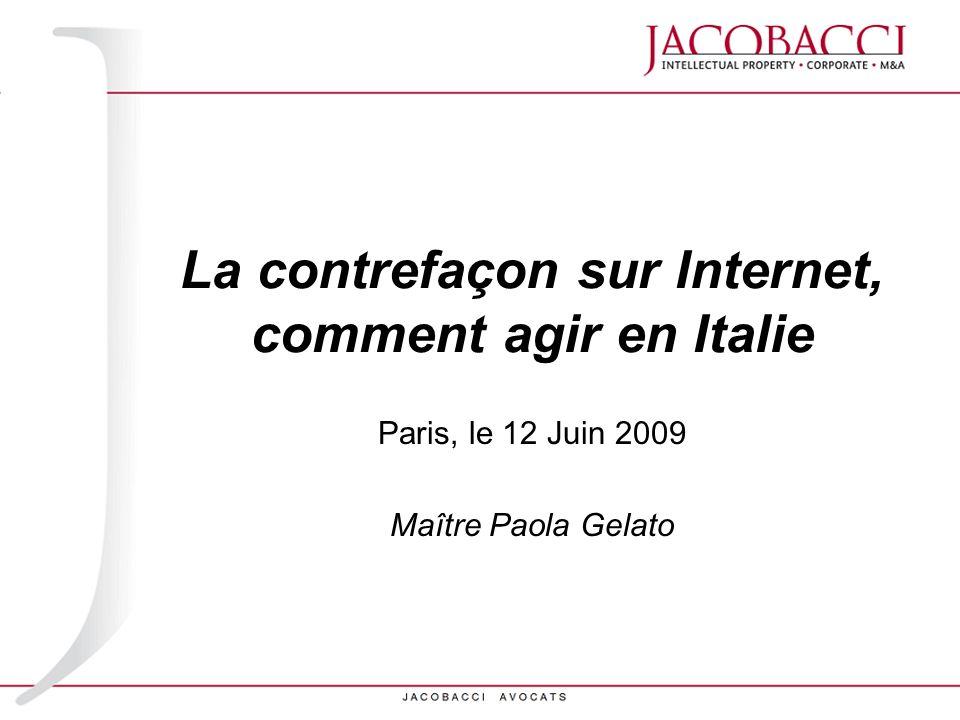 La contrefaçon sur Internet, comment agir en Italie Paris, le 12 Juin 2009 Maître Paola Gelato