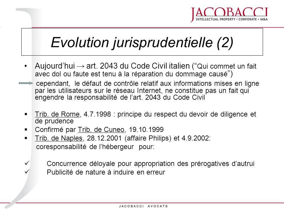 Evolution jurisprudentielle (2) Aujourdhui art. 2043 du Code Civil italien ( Qui commet un fait avec dol ou faute est tenu à la réparation du dommage